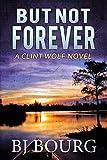 But Not Forever: A Clint Wolf Novel (Clint Wolf Mystery Series Book 4)