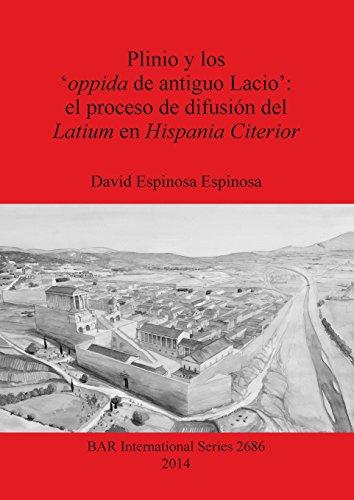 Plinio y los 'oppida de antiguo Lacio': el proceso de difusión del Latium en Hispania Citerior (BAR International Series) por David Espinosa Espinosa