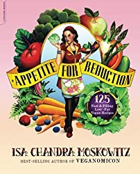 Appetite for Reduction: 125 Fast and Filling Low-Fat Vegan Recipes by Isa Chandra Moskowitz (2010-12-07)
