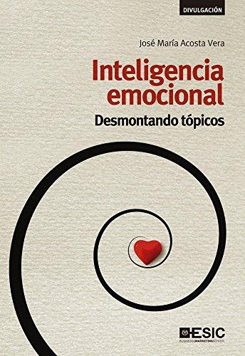 Inteligencia emocional. Desmontando tópicos (Divulgación) por José María Acosta Vera