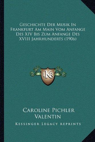 Geschichte Der Musik in Frankfurt Am Main Vom Anfange Des XIV Bis Zum Anfange Des XVIII Jahrhunderts (1906)