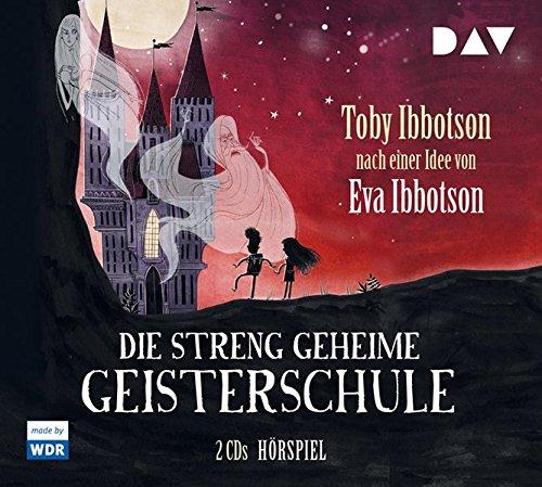 Die streng geheime Geisterschule (Toby Ibbotson nach Eva Ibbotson) WDR / DAV 2017