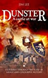 Dunster - A castle at war: A journey through 900 years of savage and colourful history.