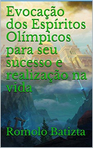 Evocação dos Espíritos Olímpicos para seu sucesso e realização na vida (Portuguese Edition)