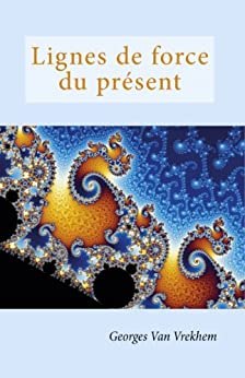 Lignes de force du présent (French Edition) di [Van Vrekhem, Georges]