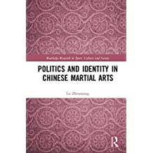 Politics and Identity in Chinese Martial Arts (Routledge Research in Sport, Culture and Society)