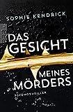 Das Gesicht meines Mörders: Psychothriller von Sophie Kendrick