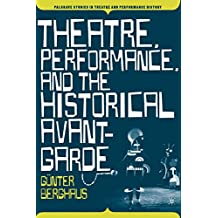 Theatre, Performance and the Historical Avant-Garde (Palgrave Studies in Theatre and Performance History)