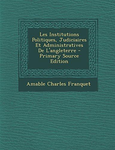 Les Institutions Politiques, Judiciaires Et Administratives de L'Angleterre - Primary Source Edition par Amable Charles Franquet