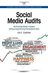 Social Media Audits: Achieving Deep Impact Without Sacrificing the Bottom Line (Chandos Publishing Social Media Series) by Urs E Gattiker (2014-04-14)