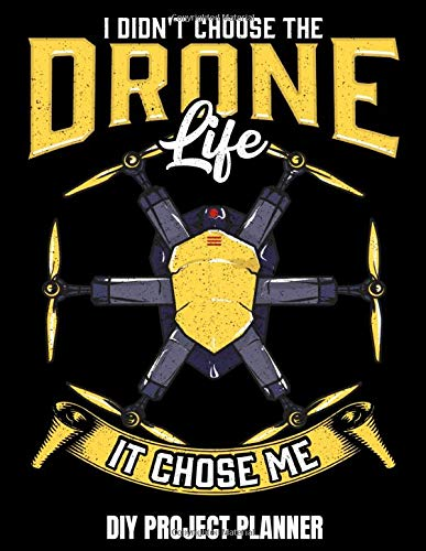 I Didn't Choose The Drone Life It Chose Me DIY Project Planner: Home Improvement DIY Project Planner Notebook - House Renovation - Home Maintenance