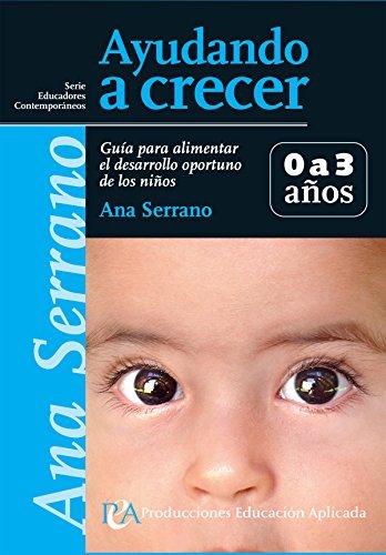 Ayudando a crecer 0 a 3 años: Guía para alimentar el desarrollo oportuno de los niños (Educadores contemporáneos) por Ana Serrano