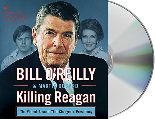 Killing Reagan: The Violent Assault that Changed a Presidency by Bill O'Reilly (2015-09-22)