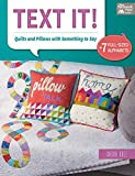 Text It!: Quilts and Pillows With Something to Say