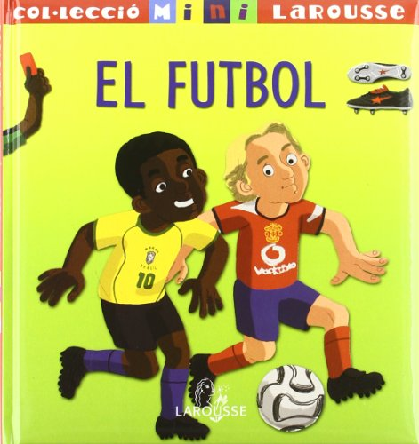 El Futbol (Larousse - Infantil/Juvenil - Catalán - A Partir De 5/6 Años - Col.Lecció Mini Larousse) por Aa.Vv.