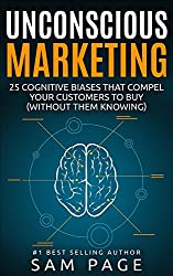 Unconscious Marketing: 25 Cognitive Biases That Compel Your Customers To Buy (Without Them Knowing) (English Edition)