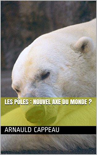 Les pôles : nouvel axe du monde ?