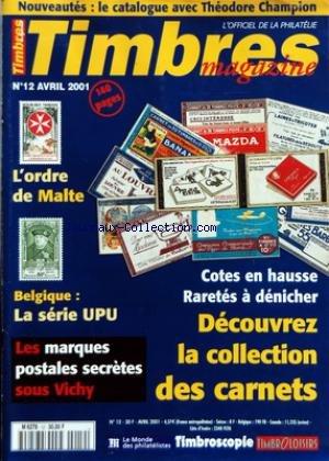 TIMBRES MAGAZINE [No 12] du 01/04/2001 - L'ORDRE DE MALTE - BELGIQUE / LA SERIE UPU - LES MARQUES POSTALES SECRETES SOUS VICHY - COTES EN HAUSSE - RARETES A DENICHER / DECOUVREZ LA COLLECTION DES CARNETS