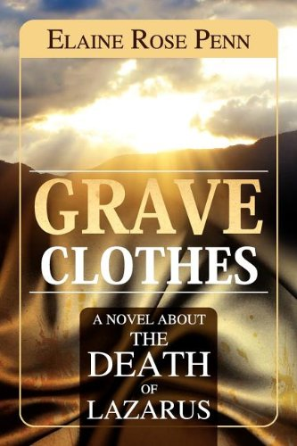 GRAVE CLOTHES: A NOVEL ABOUT THE DEATH OF LAZARUS