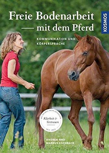 Freie Bodenarbeit mit dem Pferd: Kommunikation & Körpersprache (Das Pferd Verhalten Handbuch)