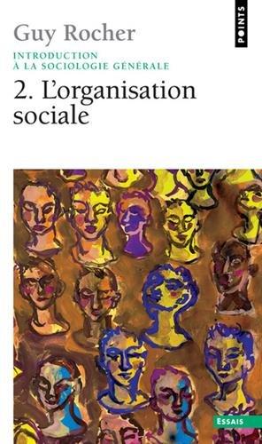 Introduction à la sociologie générale, tome 2 : L'Organisation sociale par Guy Rocher