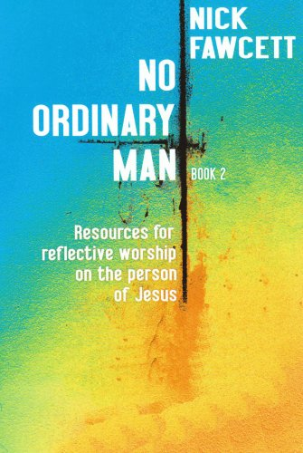 No Ordinary Man: Bk. 2: Resources for Reflective Worship on the Person of Jesus