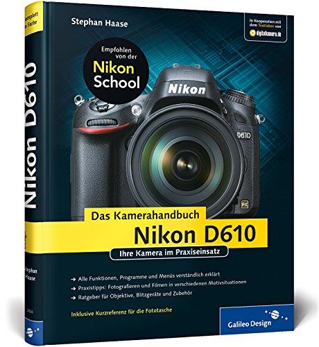 Nikon D610. Das Kamerahandbuch: Ihre Kamera im Praxiseinsatz (Galileo Design) (Nikon D610 Kamera)