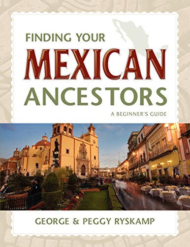 Finding Your Mexican Ancestors: A Beginner's Guide (Finding Your Ancestors)