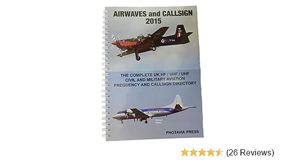 Airwaves and Callsign 2015 HF / VHF / UHF Civil & Military Aviation