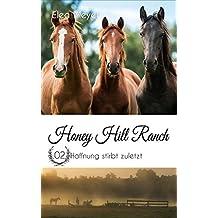 Honey Hill Ranch 02: Hoffnung stirbt zuletzt