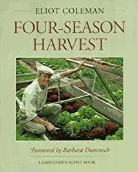 Four-Season Harvest: How to Harvest Fresh Organic Vegetables from Your Home Garden All Year Long by Eliot Coleman (1992-10-06)