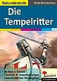 Die Tempelritter: Mythen & Fakten, Theorien & Verschwörungen, Geschichtlicher Hintergrund - Birgit Brandenburg