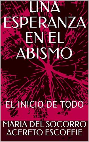 UNA ESPERANZA EN EL ABISMO: EL INICIO DE TODO (NARRATIVAS Y CUENTOS DE MARIA ACERETO nº 1) (Spanish Edition)