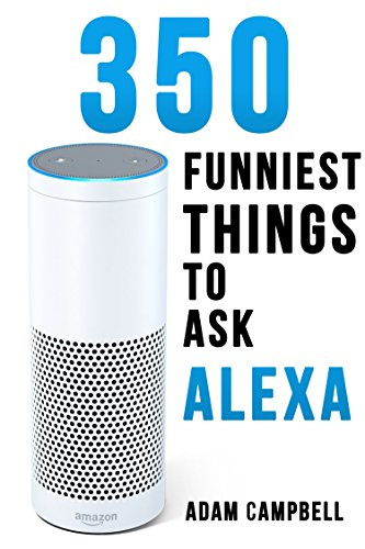 Alexa Echo Dot Book: 350 Funniest Things To Ask Alexa