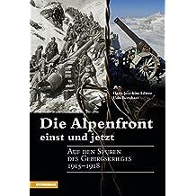 Die Alpenfront einst und jetzt: Auf den Spuren des Gebirgskrieges 1915-1918