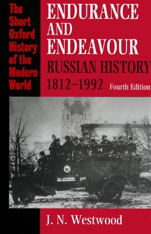 By J.N. Westwood - Endurance and Endeavour: Russian History, 1812-1992 (Short Oxford History of the Modern World) (4th Revised edition)
