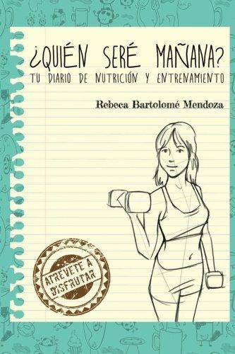 ¿Quién seré mañana?: Tu diario de nutrición y entrenamiento