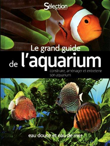 Le grand guide de l'aquarium - Eau douce, eau de mer par Collectif