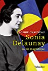 Sonia Delaunay: La vie magnifique par Chauveau