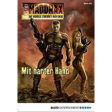Maddrax - Folge 453: Mit harter Hand