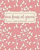 Una frase al giorno: Diario per cinque anni: Un regalo unico per custodire ricordi, libro da colorare per donne e adolescenti per ricordare ogni floreali corallo & Calligraphy & Lettering