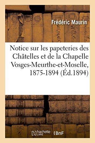 Notice sur les papeteries des Châtelles et de la Chapelle Vosges-Meurthe-et-Moselle, 1875-1894 (Generalites) par MAURIN-F