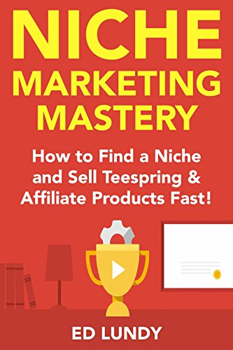 Niche Marketing Mastery: How to Find a Niche and Sell Teespring and Affiliate Products Fast! (English Edition)