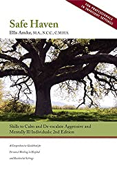 Safe Haven: Skills to Calm and De-escalate Aggressive and Mentally Ill Individuals (for Professionals in Inpatient Settings) (English Edition)