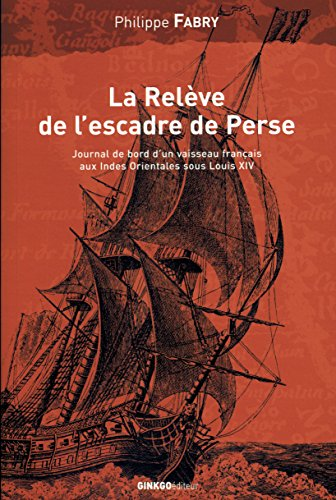 La relève de l'Escadre de Perse : Voyage du navire du Roy Le Breton