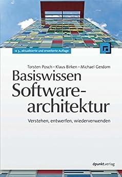 Basiswissen Softwarearchitektur: Verstehen, entwerfen, wiederverwenden