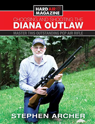 Choosing And Shooting The Diana Outlaw: Master This Outstanding PCP Air Rifle -