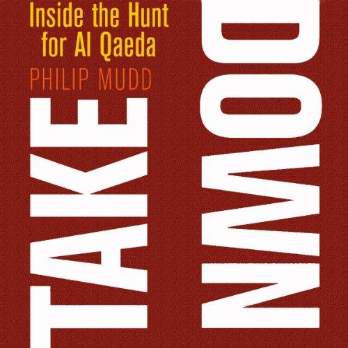 Takedown: Inside the Hunt for Al Qaeda (Philip Mudd)