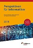 Perspektiven für Informatiker 2018: Branchenüberblick, Erfahrungsberichte und Tipps zum Berufseinstieg (e-fellows.net-Wissen)