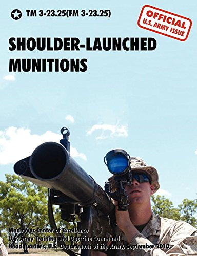 Shoulder-Launched Munitions: The Official United States Army Technical Manual TM 3-23.25(fm 3-23.25) (September 2010) -